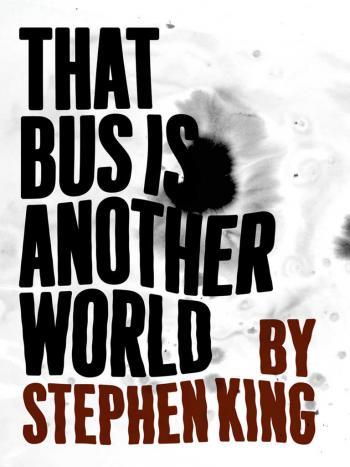 Стивен Кинг – Автобус - это другой мир
